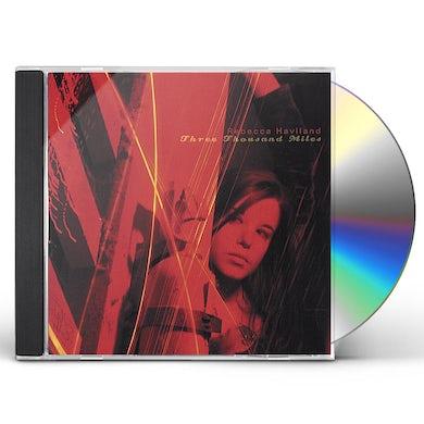 Rebecca Haviland THREE THOUSAND MILES CD