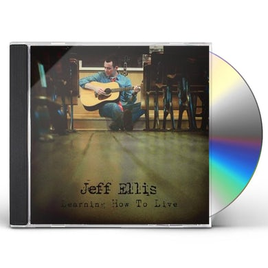 Jeff Ellis LEARNING HOW TO LIVE CD