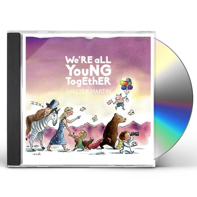 Walter Martin WE'RE ALL YOUNG TOGETHER CD