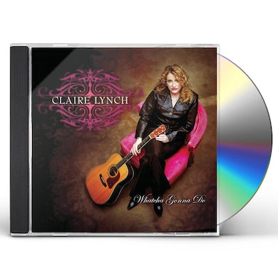 Claire Lynch WHATCHA GONNA DO CD