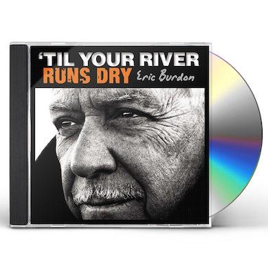 Eric Burdon / The Animals TIL YOUR RIVER RUNS DRY CD