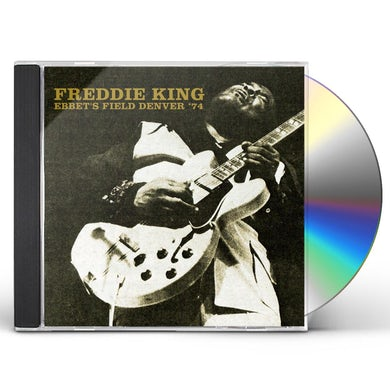 Freddie King EBBET'S FIELD DENVER '74 CD