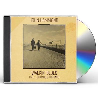John Hammond WALKIN' BLUES LIVE... CHICAGO & TORONTO CD