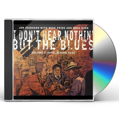 Jon Irabagon I DON'T HEAR NOTHIN BUT BLUES 2: APPALACHIAN HAZE CD