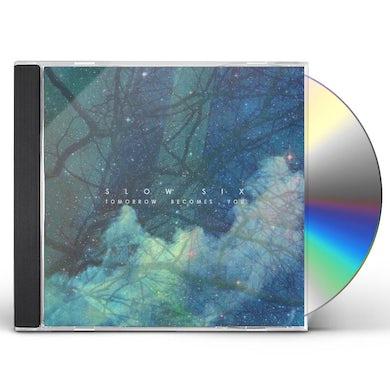 Slow Six TOMORROW BECOMES YOU CD