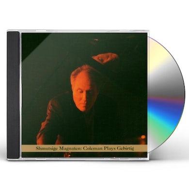 Anthony Coleman SHMUTSIGE MAGNATEN: COLEMAN PLAYS GEBURTIG CD