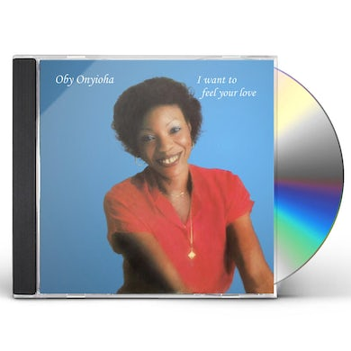 Oby Onyioha I WANT TO FEEL YOUR LOVE CD