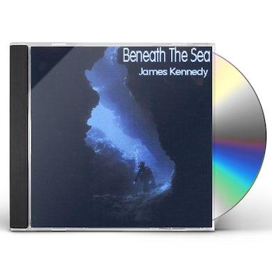 James Kennedy BENEATH THE SEA CD