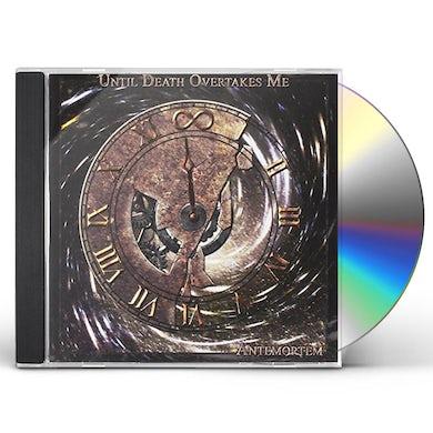 Until Death Overtakes Me ANTEMORTEM CD