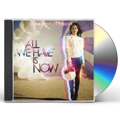 Betsie Larkin ALL WE HAVE IS NOW CD