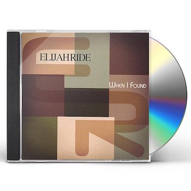Elijah Ride WHEN I FOUND CD