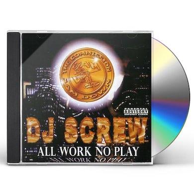 DJ Screw ALL WORK NO PLAY: SCREWED CD
