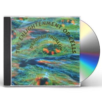 Deborah Thurlow ENLIGHTENMENT OF CELLS CD