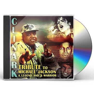 Clinark TRIBUTE TO MICHAEL JACKSON A LEGEND & A WARRIOR CD