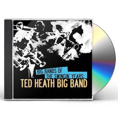 BIG BANDS OF SWINGIN YEARS: TED HEATH BIG BAND CD