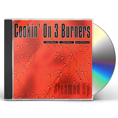 Cookin' on 3 Burners STEAMED UP CD