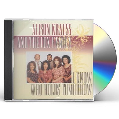 Alison Krauss and the Union Station  I Know Who Holds Tomorrow (w/Cox Family) CD