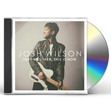 Josh Wilson THAT WAS THEN THIS IS NOW CD