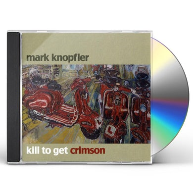 Mark Knopfler KILL TO GET CRIMSON' CD