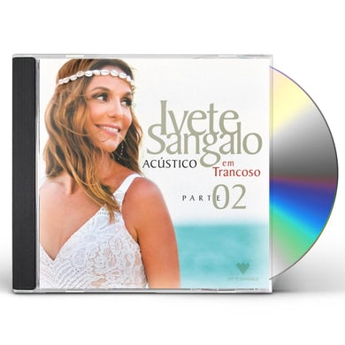 Ivete Sangalo ACUSTICO EM TRANCOSO - PART 2 CD