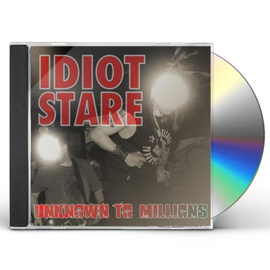 Idiot Stare UNKNOWN TO MILLIONS CD