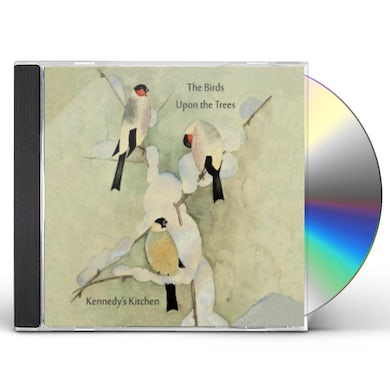 Kennedy's Kitchen BIRDS UPON THE TREES CD