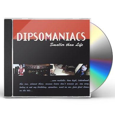 Dipsomaniacs SMALLER THAN LIFE CD