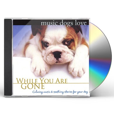 MUSIC DOGS LOVE: WHILE YOU ARE GONE CD