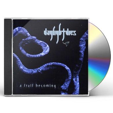 Daylight Dies FRAIL BECOMING CD