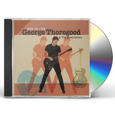 George Thorogood & The Destroyers RIDE TIL I DIE CD