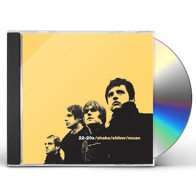 22-20s SHAKE SHIVER MOAN CD