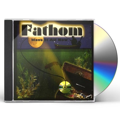 Fathom HAVE IT ALL NOW CD