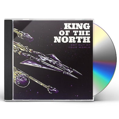 King Of The North GET OUT OF YOUR WORLD CD