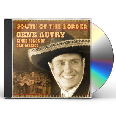 Gene Autry SOUTH OF THE BORDER: SONGS OF OLD MEXICO CD