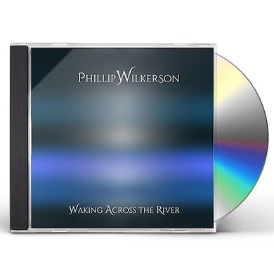 Phillip Wilkerson WAKING ACROSS THE RIVER CD
