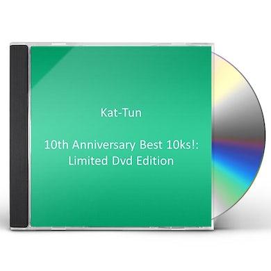 KAT-TUN 10TH ANNIVERSARY BEST 10KS!:LIMITED DVD EDITION CD
