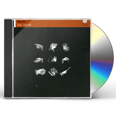 Say Hi UM UH OH CD