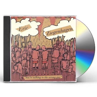 Eric Ziegenhagen YOURE TALKING TO THE WRONG GUY CD