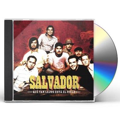 Salvador QUE TAN LEJOS ESTA EL CIELO CD