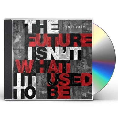 Exit Calm FUTURE ISN'T WHAT IT USED TO BE CD