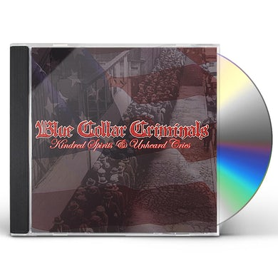Blue Collar Criminals KINDRED SPIRITS & UNHEARD CRIES CD