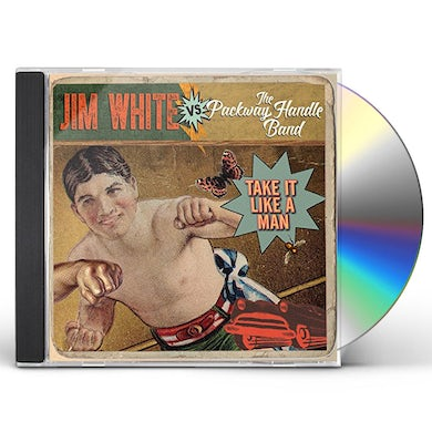 JIM WHITE VS. PACKWAY HANDLE BAND TAKE IT LIKE A MAN CD