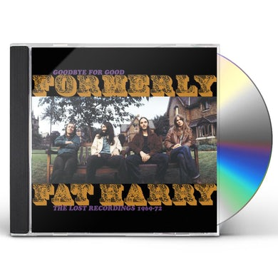 Formerly Fat Harry GOODBYE FOR GOOD: THE LOST RECORDINGS 1969-72 CD