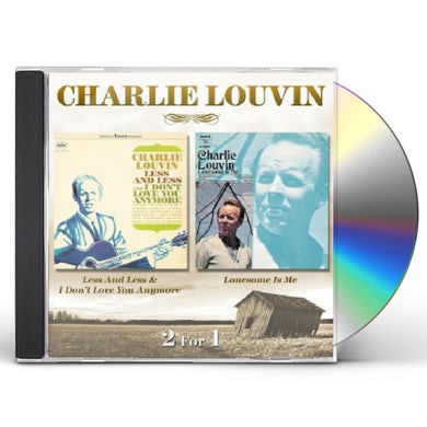 Charlie Louvin LESS & LESS & I DON'T LOVE YOU ANYMORE / LONESOME CD