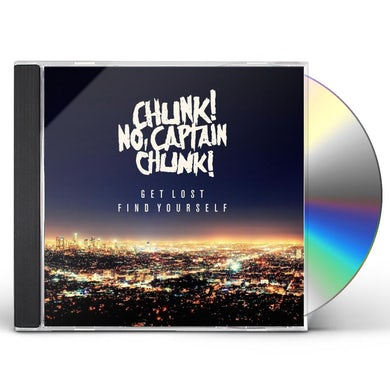 Chunk! No Captain Chunk! GET LOST FIND YOURSELF CD