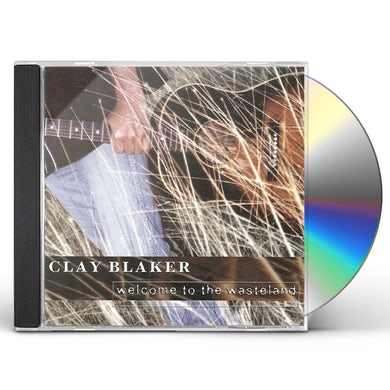Clay Blaker WELCOME TO THE WASTELAND CD