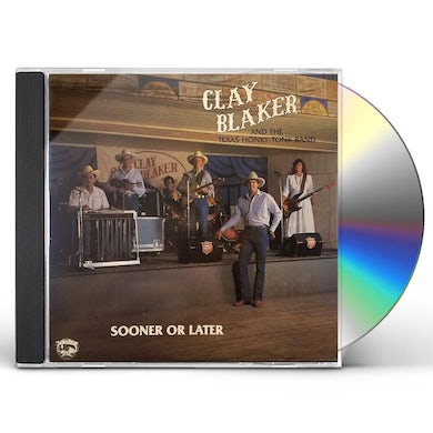 Clay Blaker SOONER OR LATER CD