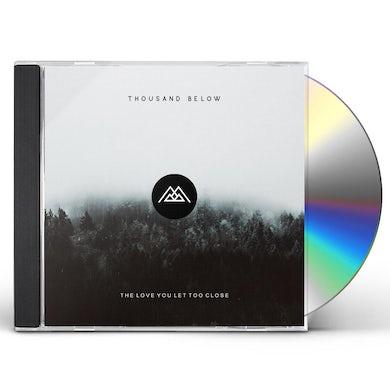 Thousand Below LOVE YOU LET TOO CLOSE CD