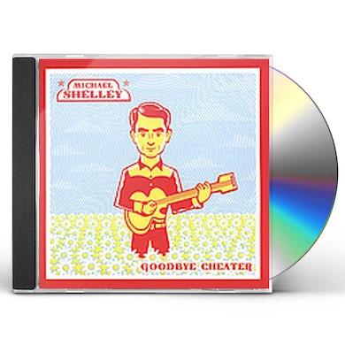 Michael Shelley GOODBYE CHEATER CD