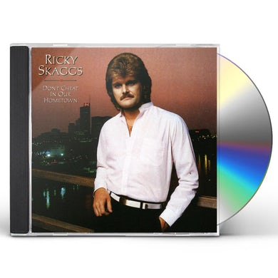 Ricky Skaggs DON'T CHEAT IN OUR HOMETOWN CD